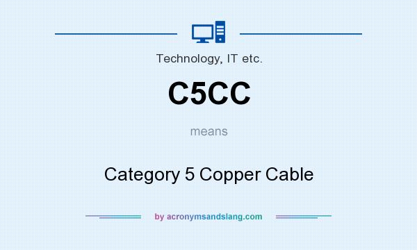 What does C5CC mean? It stands for Category 5 Copper Cable