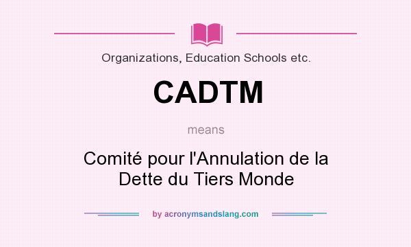 What does CADTM mean? It stands for Comité pour l`Annulation de la Dette du Tiers Monde