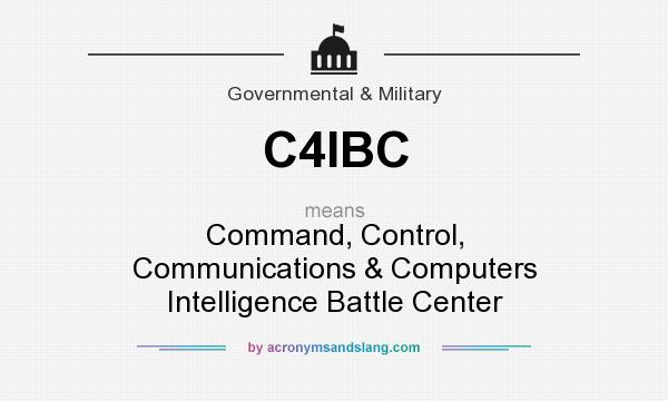 What does C4IBC mean? It stands for Command, Control, Communications & Computers Intelligence Battle Center