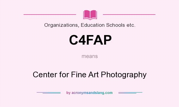 What does C4FAP mean? It stands for Center for Fine Art Photography