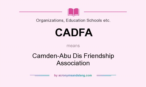 What does CADFA mean? It stands for Camden-Abu Dis Friendship Association