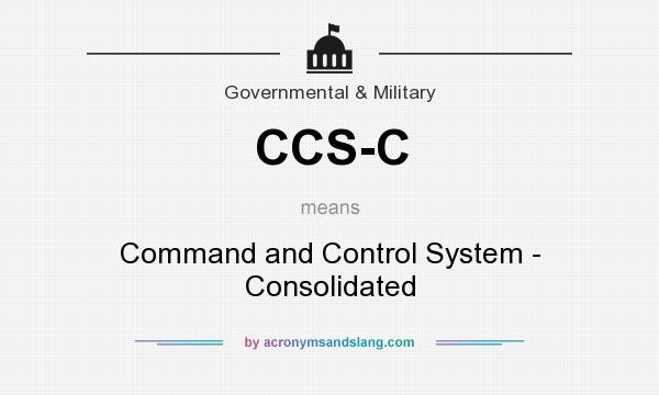What does CCS-C mean? It stands for Command and Control System - Consolidated