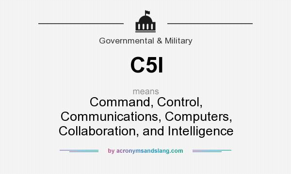 What does C5I mean? It stands for Command, Control, Communications, Computers, Collaboration, and Intelligence