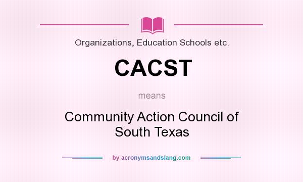 What does CACST mean? It stands for Community Action Council of South Texas