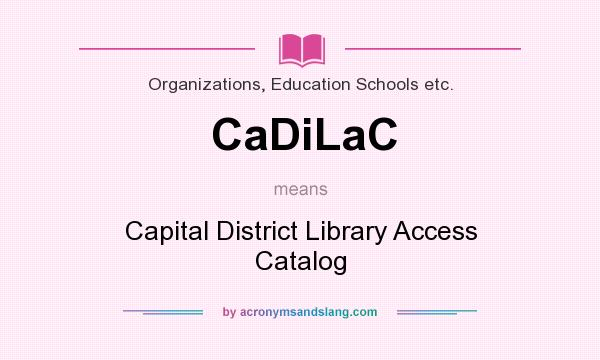What does CaDiLaC mean? It stands for Capital District Library Access Catalog