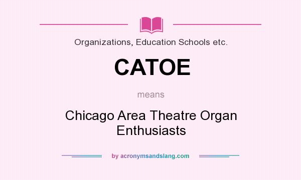 What does CATOE mean? It stands for Chicago Area Theatre Organ Enthusiasts