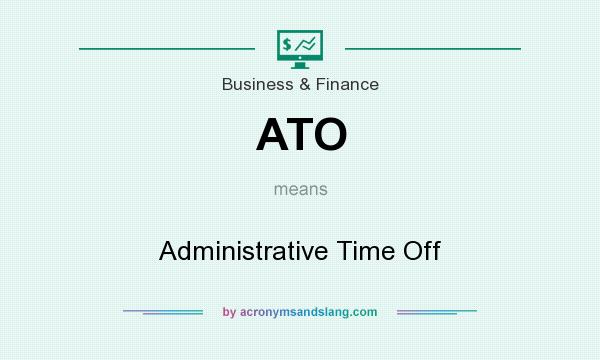 What does ATO mean? It stands for Administrative Time Off