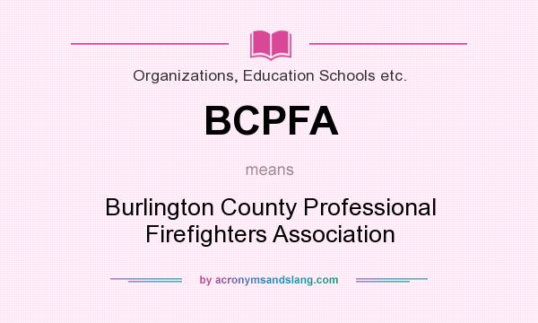 What does BCPFA mean? It stands for Burlington County Professional Firefighters Association