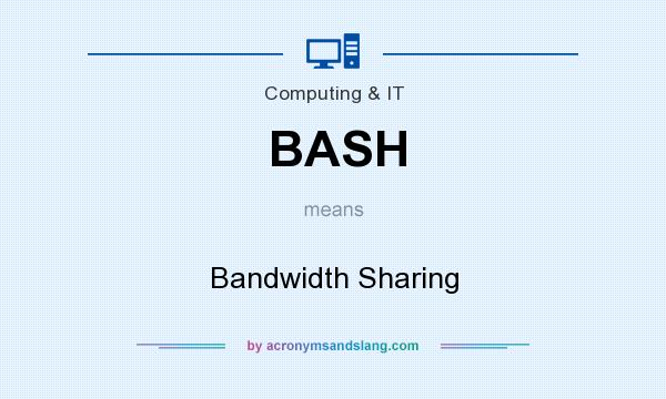 What does BASH mean? It stands for Bandwidth Sharing