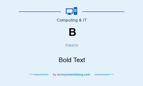 What does B mean? It stands for Bold Text