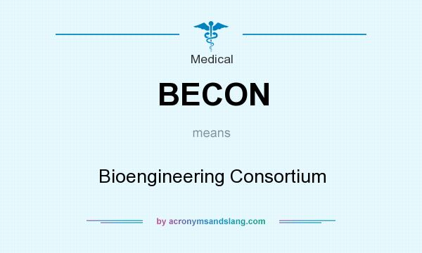 What does BECON mean? It stands for Bioengineering Consortium