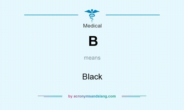 What does B mean? It stands for Black