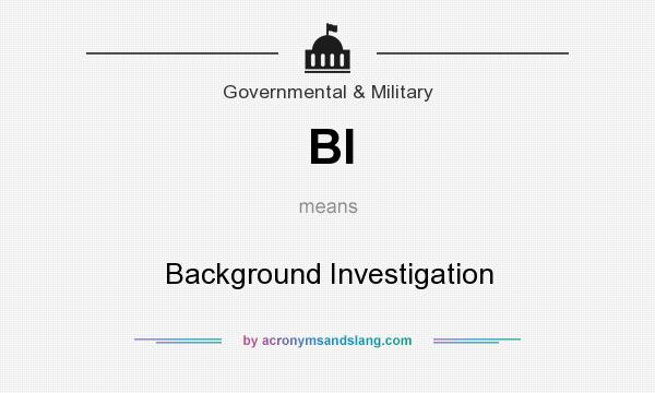 What does BI mean? It stands for Background Investigation