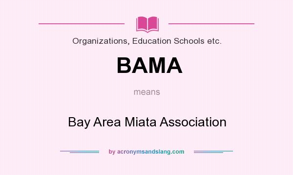What does BAMA mean? It stands for Bay Area Miata Association