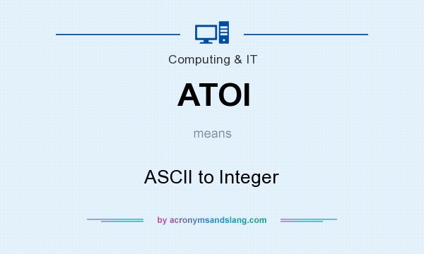 What does ATOI mean? It stands for ASCII to Integer