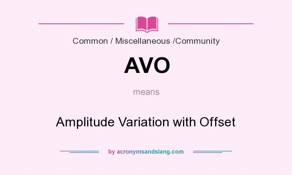 What does AVO mean? It stands for Amplitude Variation with Offset