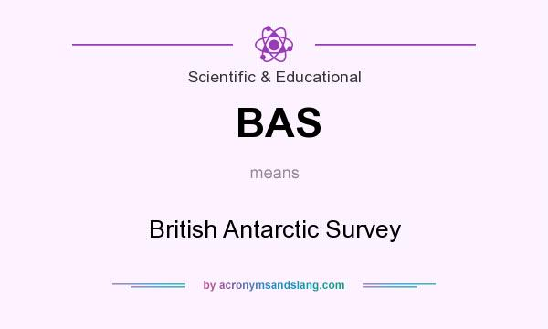 What does BAS mean? It stands for British Antarctic Survey