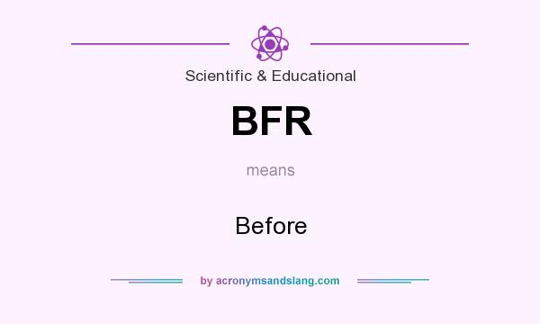 What does BFR mean? It stands for Before