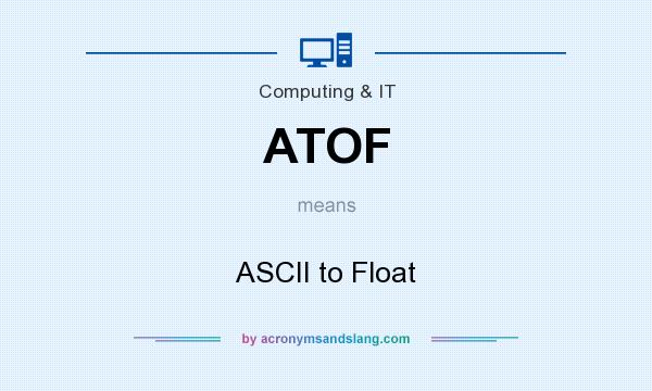 What does ATOF mean? It stands for ASCII to Float