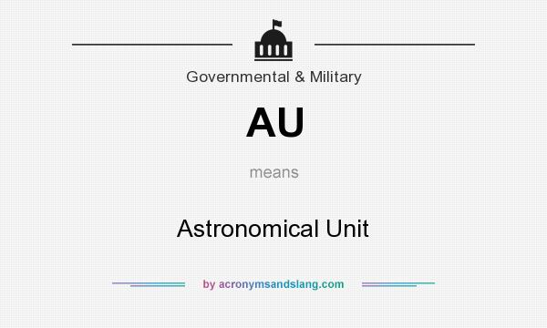 What does AU mean? It stands for Astronomical Unit