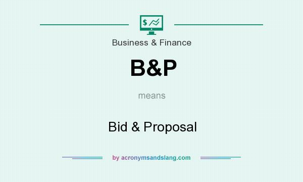 What does B&P mean? It stands for Bid & Proposal