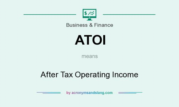 What does ATOI mean? It stands for After Tax Operating Income