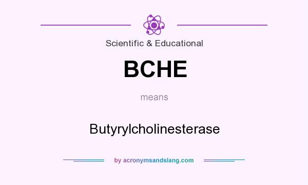 What does BCHE mean? It stands for Butyrylcholinesterase