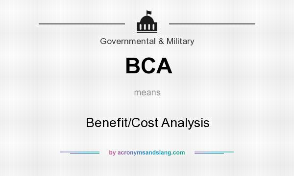 What does BCA mean? It stands for Benefit/Cost Analysis