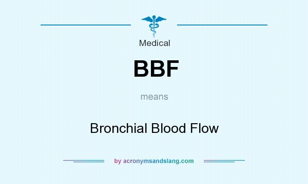 What does BBF mean? It stands for Bronchial Blood Flow