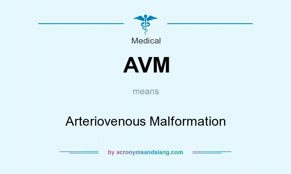 What does AVM mean? It stands for Arteriovenous Malformation