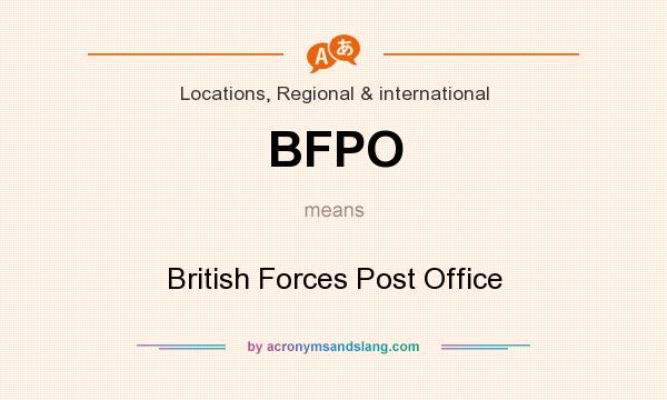 What does BFPO mean? It stands for British Forces Post Office