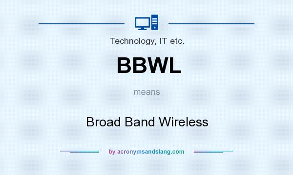 What does BBWL mean? It stands for Broad Band Wireless