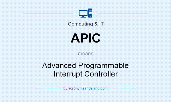 What does APIC mean? It stands for Advanced Programmable Interrupt Controller