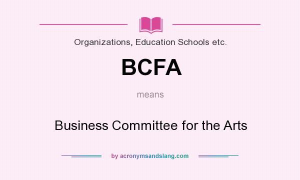What does BCFA mean? It stands for Business Committee for the Arts