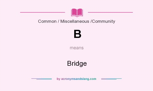 What does B mean? It stands for Bridge