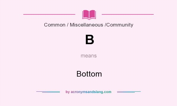 What does B mean? It stands for Bottom