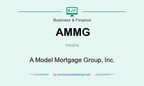 What does AMMG mean? It stands for A Model Mortgage Group, Inc.