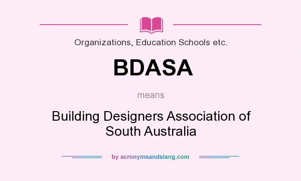 What does BDASA mean? It stands for Building Designers Association of South Australia