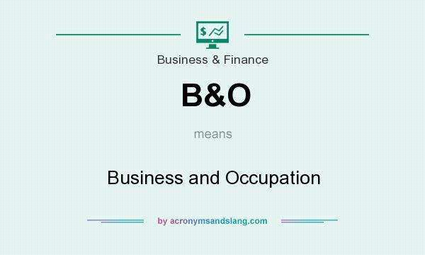 What does B&O mean? It stands for Business and Occupation