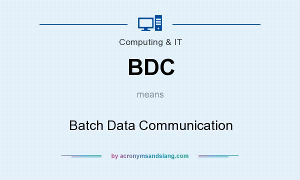 What does BDC mean? It stands for Batch Data Communication