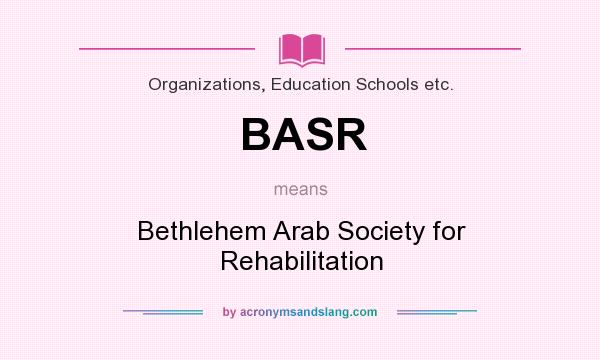 What does BASR mean? It stands for Bethlehem Arab Society for Rehabilitation