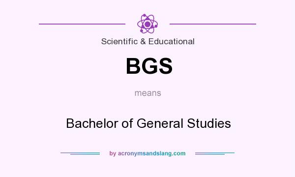 What does BGS mean? It stands for Bachelor of General Studies