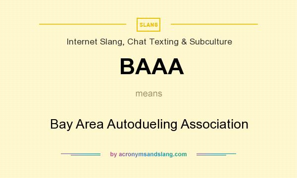 What does BAAA mean? It stands for Bay Area Autodueling Association