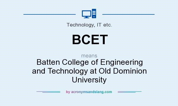 What does BCET mean? It stands for Batten College of Engineering and Technology at Old Dominion University