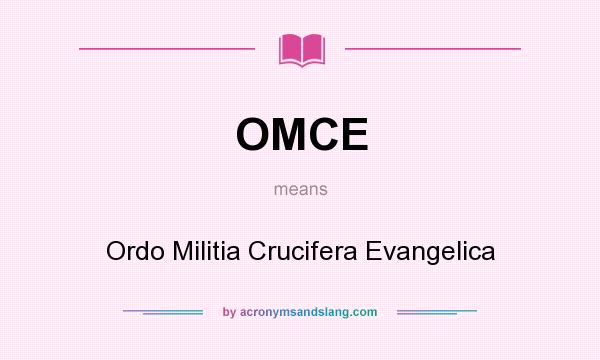 What does OMCE mean? It stands for Ordo Militia Crucifera Evangelica