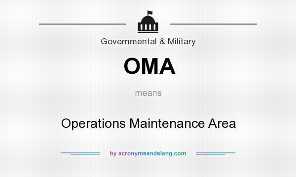 What does OMA mean? It stands for Operations Maintenance Area