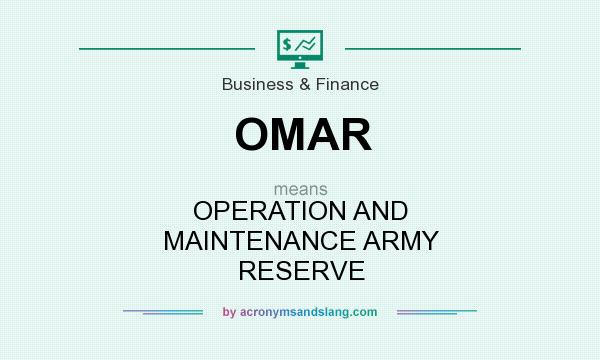 What does OMAR mean? It stands for OPERATION AND MAINTENANCE ARMY RESERVE