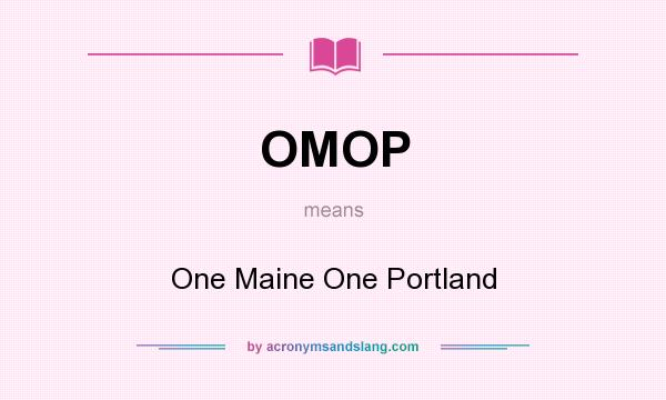 What does OMOP mean? It stands for One Maine One Portland