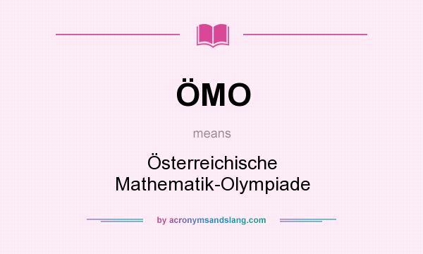 What does ÖMO mean? It stands for Österreichische Mathematik-Olympiade
