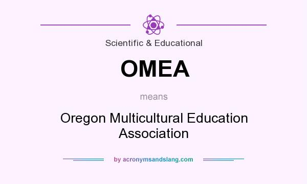 What does OMEA mean? It stands for Oregon Multicultural Education Association